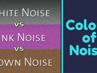 White Noise Vs Brown Noise Vs Pink Noise – Colors of Noise