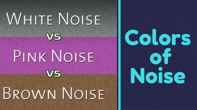 White Noise Vs Brown Noise Vs Pink Noise Colors Of Noise