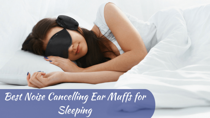 Best Noise Cancelling Ear Muffs for Sleeping